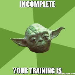 incomplete-your-training-is-meme-49738.jpeg