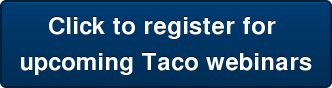 Click to register for  upcoming Taco webinars