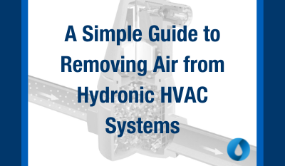 A Simple Guide to Removing Air from Hydronic HVAC Systems