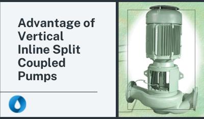 Advantage of Vertical Inline Split Coupled Pumps