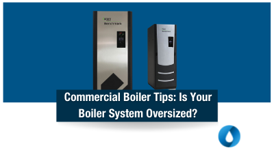 Commercial Boiler Tips: Is Your Boiler System Oversized?