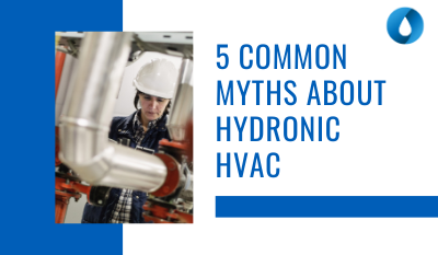 5 Common Myths About Hydronic HVAC